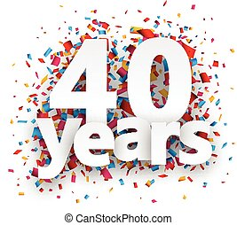 Forty years paper confetti sign. - Forty years paper sign...