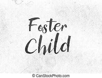 Foster Child Concept Painted Ink Word and Theme