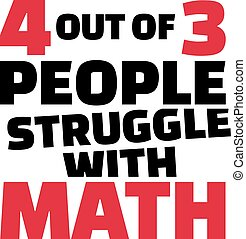 Four out of three people struggle with math. Funny saying.