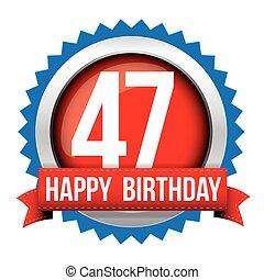 Fourty seven years happy birthday badge ribbon