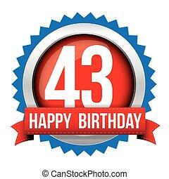Fourty three years happy birthday badge ribbon