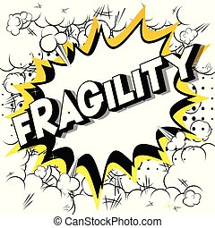 Fragility - Vector illustrated comic book style phrase on...