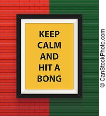 Frame with keep calm and hit a bong inscription. Vector...