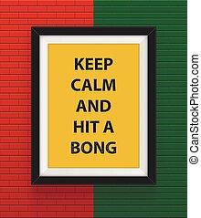 Frame with keep calm and hit a bong inscription. Vector...