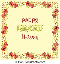 Frame with red poppy flowers and leaves. Floral decor background