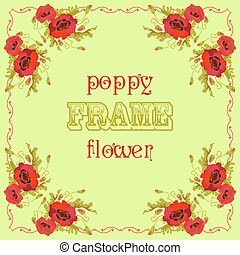 Frame with red poppy flowers and leaves. Floral green background