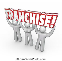 Franchise 3d Word Lifted People Workers Entrepreneur New Company