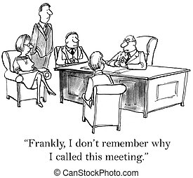"""I don't remember why I called meeting - """"Frankly I don't ..."""