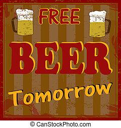 Free beer tomorow vintage grunge poster, vector illustrator