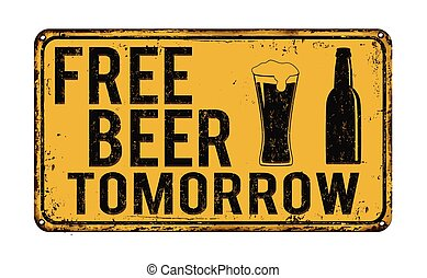 Free beer tomorrow vintage rusty metal sign on a white...
