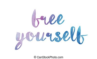 free yourself watercolor hand written text positive quote inspiration typography design