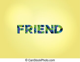 Friend Concept Colorful Word Art - The word FRIEND concept...
