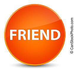 Friend elegant orange round button