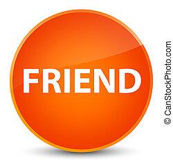 Friend elegant orange round button