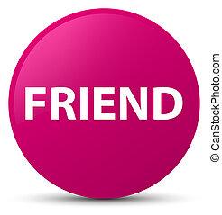 Friend pink round button
