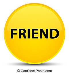 Friend special yellow round button
