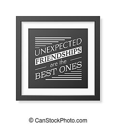 Friendship quote. Typographical Poster. - Unexpected...
