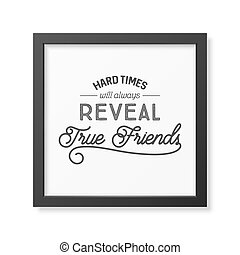 Friendship quote. Typographical Poster. - Hard times will...