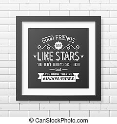 Friendship quote. Typographical Poster. - Good friends are...