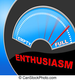 Full Of Enthusiasm Represents Do It Now And Brimming - Full...