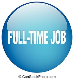 full-time job blue round gel isolated push button