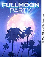 Fullmoon party vector poster template with big moon and dark palms silhouettes