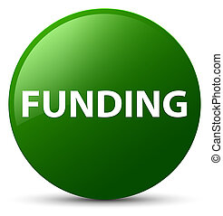 Funding green round button - Funding isolated on green round...