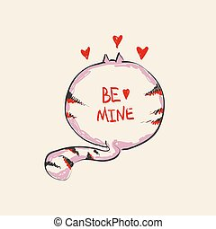 Funny cute round cat with word BE MINE on belly , fashion print or web vector design