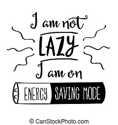 "Funny quote "" I am not lazy, I am on energy saving mode"""