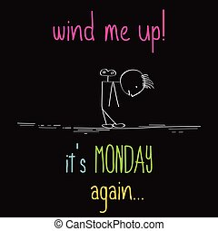 "Funny illustration with message: "" Wind me up, it's monday..."
