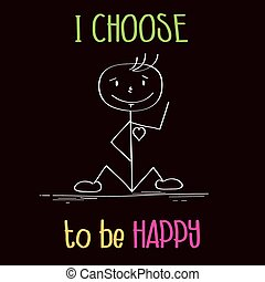 "Funny illustration with message: "" I choose te be happy"",..."