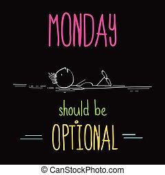 "Funny illustration with message: "" Monday should be optional..."