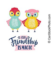 Funny owls and Friendship Is Magic phrase handwritten with cursive calligraphic font. Happy forest birds isolated on white background. Childish vector illustration in flat style for apparel print.