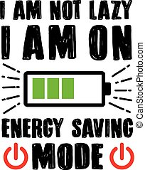 Funny Quote and Saying. I am not lazy I am on Energy saving mode