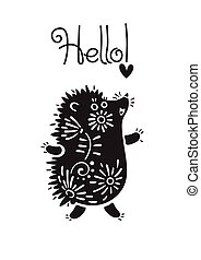 Funny vector illustration with hedgehog and lettering text -...