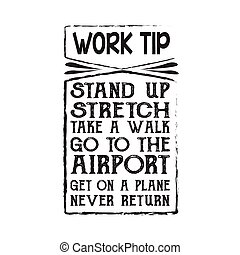 Funny Work Quote. Work tip Stand up stretch take a walk.
