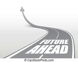 future ahead words on highway road going up as an arrow