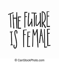 Future female t-shirt quote lettering.