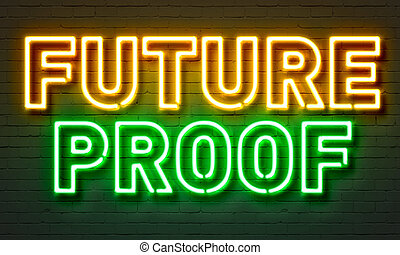 Future proof neon sign on brick wall background.