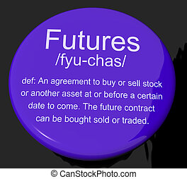 Futures Definition Button Showing Advance Contract To Buy Or...