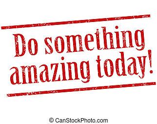 göra, något, förbluffande, i dag, stämpel