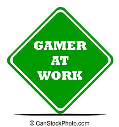 Gamer at work sign isolated on white background.