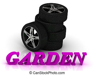 GARDEN- bright letters and rims mashine black wheels on a...