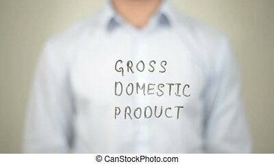 """""""GDP, Gross Domestic Product, Man writing on transparent..."""