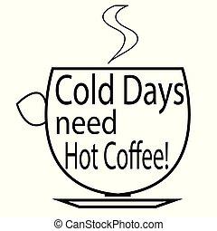 gelado, dias, necessidade, café quente, -, xícara café, logotipo, -, café, citação