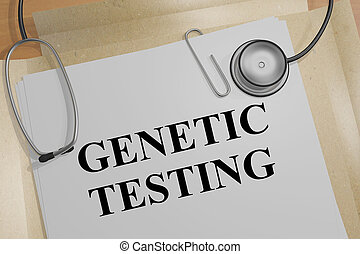 GENETIC TESTING concept - 3D illustration of GENETIC TESTING...