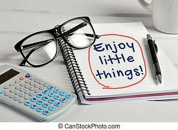 genieten, spullen, weinig; niet zo(veel), woord