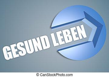 Gesund leben - german word for living well - text 3d render...
