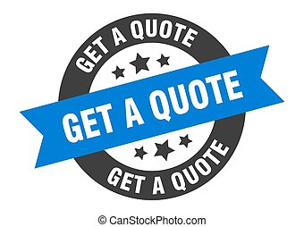 get a quote sign. get a quote blue-black round ribbon sticker