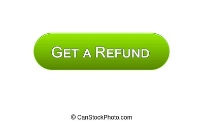 Get a refund web interface button green color, finance compensation, budget